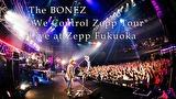 """The BONEZ""""We Control Zepp Tour"""" Live at Zepp Fukuoka"""