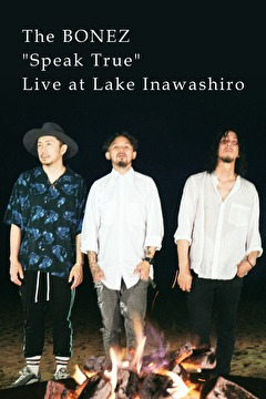 "The BONEZ""Speak True"" Live at Lake Inawashiro"