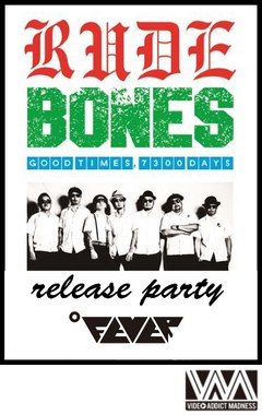 "RUDE BONES LIVE""GOOD TIMES,7300DAYS ""release party / RUDE BONES"